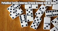 Perhatikan Tentang Beberapa Strategi Bermain Judi QQ Online